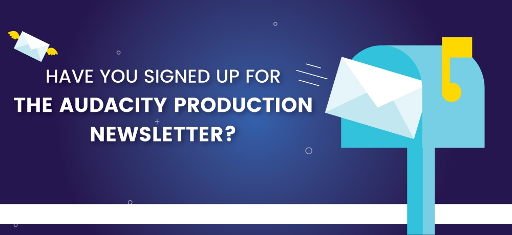 Have You Signed Up For The Audacity Productions Newsletter?